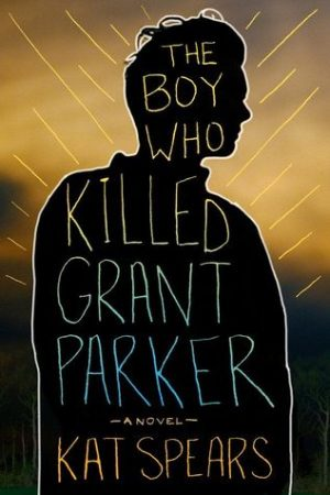 the-boy-who-killed-grant-parker-by-kat-spears